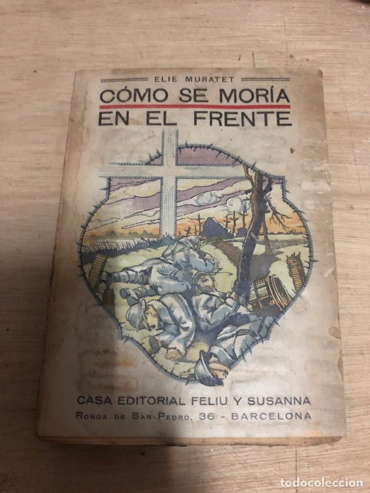 COMO SE MORÍA EN EL FRENTE (Libros antiguos (hasta 1936), raros y curiosos - Historia - Primera Guerra Mundial)