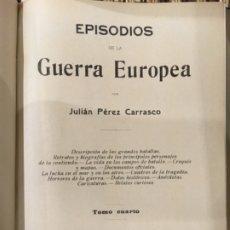 Libros antiguos: EPISODIOS DE LA GUERRA EUROPEA, JULIAN PEREZ CARRASCO, TOMO 4. Lote 182879673