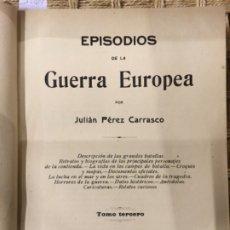 Libros antiguos: EPISODIOS DE LA GUERRA EUROPEA, JULIAN PEREZ CARRASCO, TOMO 3. Lote 182879878