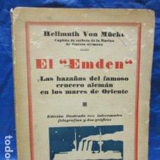 Libros antiguos: EL EMDEN. LAS HAZAÑAS DEL FAMOSO CRUCERO ALEMÁN. HELLMUTH VON MÜCKE. EDITOR JOAQUÍN GIL. 1ª ED. 1930. Lote 199687766