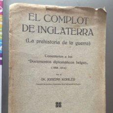 Libros antiguos: EL COMPLOT DE INGLATERRA - LA PREHISTORIA DE LA GUERRA - JOSEPH KOHLER - 8P. 23X16. Lote 212755783