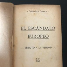 Libros antiguos: SEBASTIAN GOMILA. EL ESCÁNDALO EUROPEO. TRIBUTO A LA VERDAD. 1915. Lote 213349882