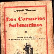 Libros antiguos: LOWELL THOMAS : LOS CORSARIOS SUBMARINOS (JOAQUIN GIL. 1931). Lote 217297127