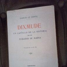Libros antiguos: DIXMUDE. UN CAPÍTULO DE LA HISTORIA DE LOS FUSILEROS DE MARINA. BLOU Y GAY. BARCELONA, 1920. Lote 243023785