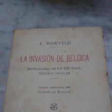 Libros antiguos: PRPM 43 L. MOKVELD. LA INVASIÓN DE BÉLGICA. IMPRESIONES DE UN TESTIGO. 1918. Lote 243087175