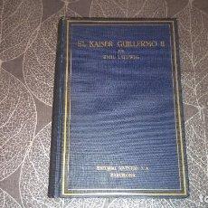 Libros antiguos: BIOGRAFÍA KAISER GUILLERMO II. EMIL LUDWIG. EDITORIAL JUVENTUD. Lote 245255865
