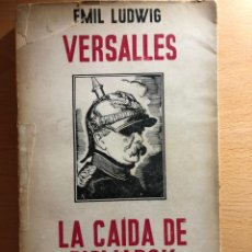 Libros antiguos: VERSALLES. LA CAÍDA DE BISMARCK. EMIL LUDWIG. EDITORIAL JUVENTUD. PRIMNERA EDICIÓN 1935. Lote 253022760
