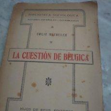 Libros antiguos: PRPM 60 LA CUESTIÓN DE BÉLGICA. EMILIO WAXWEILER . MADRID 1916. Lote 257710165