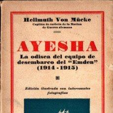 Libros antiguos: HELLMUTH VON MUCKE : AYESHA - LA ODISEA DEL EMDEN (JOAQUIN GIL, 1931) CON FOTOGRAFÍAS. Lote 260862285