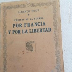 Libros antiguos: POR FRANCIA Y POR LA LIBERTAD: PÁGINAS DE LA GUERRA.- INSÚA, ALBERTO RENACIMIENTO 1917 310PP. Lote 261695000