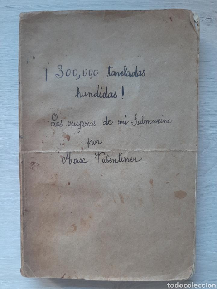 DIARIO DE UN COMANDANTE DE UN SUBMARINO ALEMÁN EN LA I GUERRA MUNDIAL. - RARO. - FOTOGRAFÍAS (Libros antiguos (hasta 1936), raros y curiosos - Historia - Primera Guerra Mundial)
