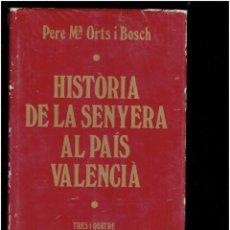 Libros antiguos: HISTORIA DE LA SENYERA AL PAIS VALENCIA PERE M. ORTS I BOCH TRES I CUATRE 1979. Lote 278689008