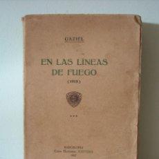 Libros antiguos: EN LAS LINEAS DE FUEGO (1915) . GAZIEL. EDITORIAL ESTUDIO, 1917. Lote 279520233