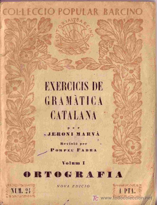 EXERCICIS DE GRAMATICA CATALANA JERONI MARVA POMPEU FABRA VOLUM I ORTOGRAFIA BARCINO (Libros Antiguos, Raros y Curiosos - Cursos de Idiomas)