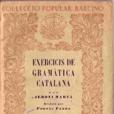 Libros antiguos: EXERCICIS DE GRAMATICA CATALANA JERONI MARVA POMPEU FABRA VOLUM I ORTOGRAFIA BARCINO. Lote 26758787
