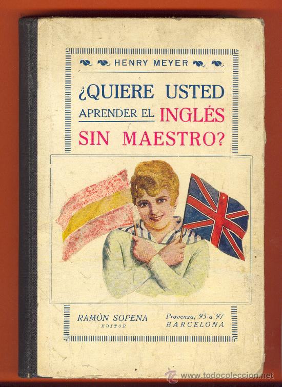 ANTIGUO LIBRO ¿QUIERE USTED APRENDER EL INGLÉS SIN MAESTRO? HENRY MEYER. EDITOR RAMÓN SOPENA. (Libros Antiguos, Raros y Curiosos - Cursos de Idiomas)