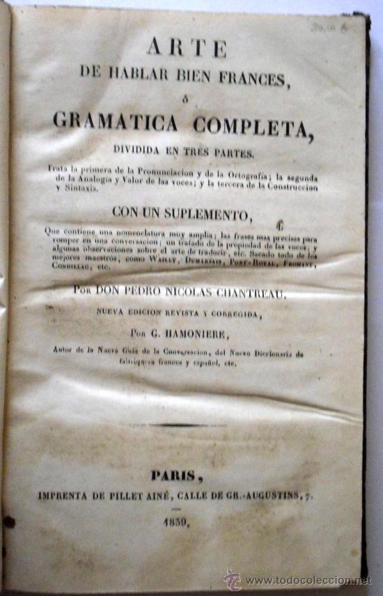 Libros antiguos: ARTE DE HABLAR BIEN O GRAMÁTICA COMPLETA - POR DON PEDRO NICOLAS CHANTREAU - 1839 - Foto 3 - 27289266