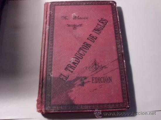 EL TRADUCTOR DE INGLÉS., M. BLASCO, CUARTA EDICIÓN, 1903, L.809-1752 (Libros Antiguos, Raros y Curiosos - Cursos de Idiomas)