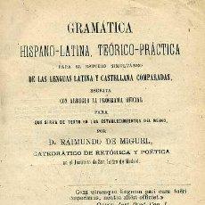 Libros antiguos: R. DE MIGUEL : GRAMÁTICA HISPANO LATINA (1879). Lote 28058376