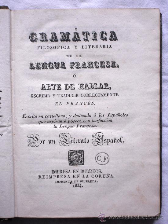 GRAMÁTICA FILOSOFICA Y LITERARIA DE LA LENGUA FRANCESA - IMPRENTA DE IGUERETA - LA CORUÑA - AÑO 1834 (Libros Antiguos, Raros y Curiosos - Cursos de Idiomas)