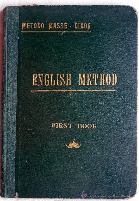 MÉTODO PRÁCTICO DE INGLÉS - MÉTODO MASSÉ-DIXON - PRIMERA PARTE - SIN FECHAR (AÑOS 20?) (Libros Antiguos, Raros y Curiosos - Cursos de Idiomas)