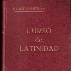 Libros antiguos: CURSO DE LATINIDAD.LATÍN. R.P.TEÓFILO GARNICA. IMPR. FRANCISCO ROMÁN CAMACHO. 2ª EDICIÓN.1926.. Lote 35514696