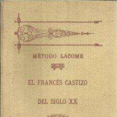 Libros antiguos: EL FRANCÉS CASTIZO DEL SIGLO XX. MÉTODO LACOME. CARLOS LACOME G. ARQUIAJA. FERNANDO FE. MADRID. 1910. Lote 39702525