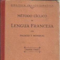 Libros antiguos: MÉTODO CÍCLICO DE LENGUA FRANCESA. PALACIO Y MONREAL. IMPRENTA DE TORRENT. MADRID. 1929. Lote 39719320