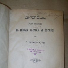 Libros antiguos: GUÍA PARA TRADUCIR EL IDIOMA ALEMÁN AL ESPAÑOL Y CLAVE DE TEMAS DONATO KING 1901-1900. Lote 42742212