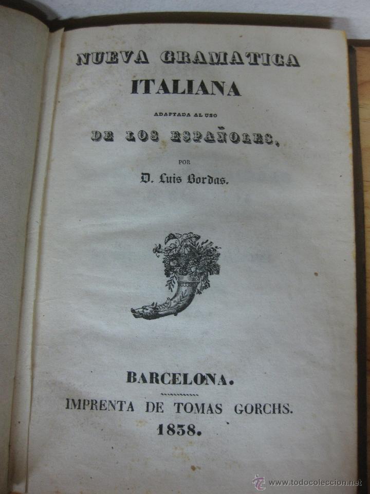 Libros antiguos: NUEVA GRAMATICA ITALIANA. LUIS BORDAS.BARCELONA IMP. DE TOMAS GORCHS 1838. - Foto 2 - 44624680