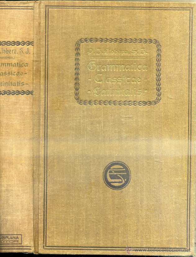 LLOBERA : GRAMMATICA CLASSICAE LATINITATIS (BARCINONE, MCMXX) (Libros Antiguos, Raros y Curiosos - Cursos de Idiomas)