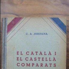 Libros antiguos: EL CATALÀ I EL CASTELLÀ COMPARATS. C.A. JORDANA. 1933. . Lote 54559211