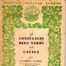 Libros antiguos: POMPEU FABRA : LA CONJUGACIÓ DELS VERBS (1927) - COLECCIÓN BARCINO. EN CATALÁN. Lote 55113168