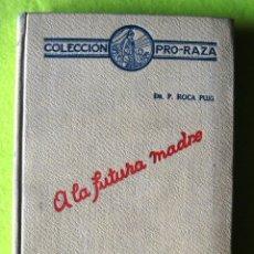 Libros antiguos: A LA FUTURA MADRE _ DR. P. ROCA PUIG _ (1930). Lote 55234286