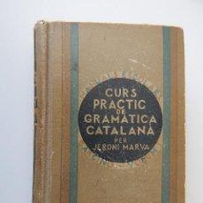 Libros antiguos: CURS PRÀCTIC DE GRAMÀTICA CATALANA. REGLES GRAMATICALS I EXERCICIS - JERONI MARVÀ, 1932. Lote 55682518