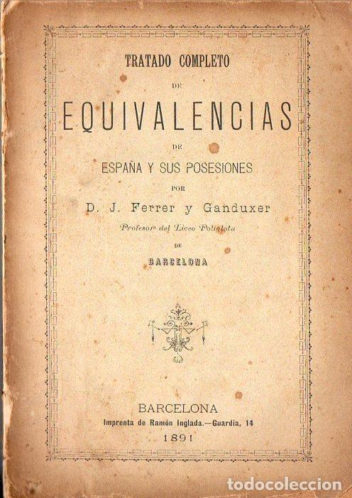 FERRER Y GANDUXER : TRATADO COMPLETO DE EQUIVALENCIAS DE ESPAÑA Y SUS POSESIONES (1891) (Libros Antiguos, Raros y Curiosos - Cursos de Idiomas)