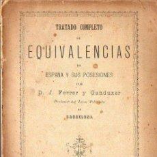 Libros antiguos: FERRER Y GANDUXER : TRATADO COMPLETO DE EQUIVALENCIAS DE ESPAÑA Y SUS POSESIONES (1891) . Lote 73491011