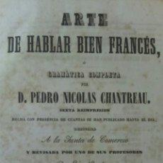 Libros antiguos: ARTE DE HABLAR BIEN FRANCES O GRAMÁTICA COMPLETA. CHANTREAU, PEDRO NICOLAS. Lote 75409207