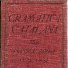 Libros antiguos: GRAMÀTICA CATALANA PER POMPEU FABRA - CURS MITJÀ - EDITORIAL PEDAGÒGICA - 1931. Lote 87687896
