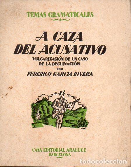 FEDERICO GARCÍA RIVERA : A LA CAZA DEL ACUSATIVO (ARALUCE, C. 1930) (Libros Antiguos, Raros y Curiosos - Cursos de Idiomas)