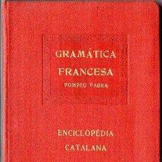 Libros antiguos: POMPEU FABRA : GRAMÀTICA FRANCESA - ENCICLOPÉDIA CATALANA, 1919. Lote 113263583