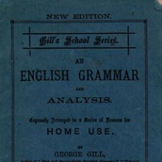 Libros antiguos: AN ENGLISH GRAMMAR AND ANALISYS. NEW EDITION. GEORGE GILL. GEO. GILL & SONS, 1888. Lote 118347199