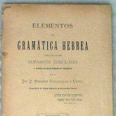 Libros antiguos: ELEMENTOS DE GRAMÁTICA HEBREA - MARIANO VISCASILLAS Y URRIZA 1895 - VER ÍNDICE. Lote 120720031