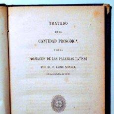 Libros antiguos: NONELL, JAIME - TRATADO DE LA CANTIDAD PROSÓDICA Y DE LA FORMACIÓN DE LAS PALABRAS LATINAS - BARCELO. Lote 121094428