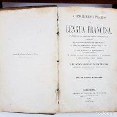 Libros antiguos: CURSO TEÓRICO Y PRÁCTICO DE LA LENGUA FRANCESA. FRANCISCO ANGLADA Y JOSÉ LLAUSÁS. 1864.. Lote 121235331