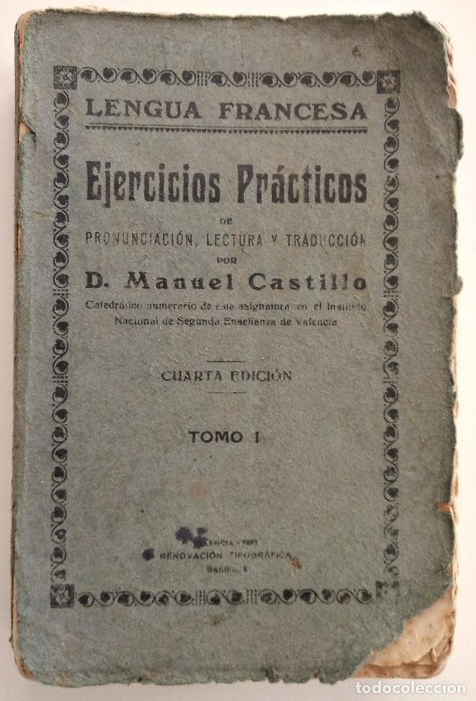 LENGUA FRANCESA - EJERCICIOS PRÁCTICOS - D. MANUEL CASTILLO - TOMO I - VALENCIA AÑO 1927 (Libros Antiguos, Raros y Curiosos - Cursos de Idiomas)