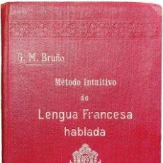 Libros antiguos: MÉTODO INTUITIVO DE LENGUA FRANCESA HABLADA : CURSO SUPERIOR / G. M. BRUÑO. 2ª ED. MADRID. Lote 201588012