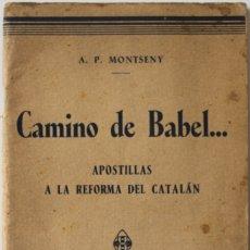 Libros antiguos: CAMINO DE BABEL... APOSTILLAS A LA REFORMA DEL CATALÁN. - MONTSENY, A. P.. Lote 123220834