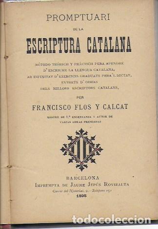 PROMPTUARI DE LA ESCRIPTURA CATALANA / F. FLOS Y CALÇAT. BCN : IMP. J. JEPÚS, 1898. 16X11CM. 192 P. (Libros Antiguos, Raros y Curiosos - Cursos de Idiomas)