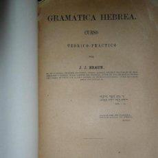 Libros antiguos: GRAMÁTICA HEBREA, CURSO TEÓRICO-PRÁCTICO POR J.J. BRAUN, MADRID, 1867. Lote 145633678